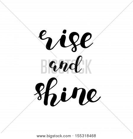 Rise and shine. Brush hand lettering. Inspiring quote. Motivating modern calligraphy. Can be used for photo overlays posters holiday clothes cards and more.