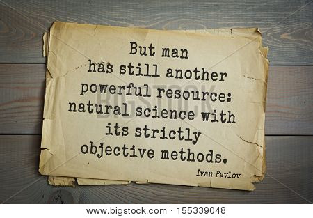 Top 5 quotes by Ivan Pavlov - Russian scientist, physiologist, Nobel Prize Laureate.  But man has still another powerful resource: natural science with its strictly objective methods.