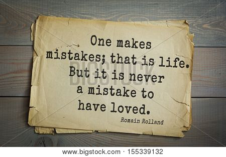 Top 5 quotes by Romain Rolland - French dramatist, novelist, essayist, art historian, mystic,  winner of Nobel Prize. One makes mistakes; that is life. But it is never a mistake to have loved.
