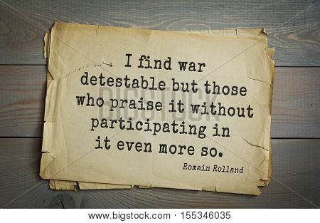 Top 5 quotes by Romain Rolland - French dramatist, novelist, essayist, , mystic,  winner of Nobel Prize.  I find war detestable but those who praise it without participating in it even more so.
