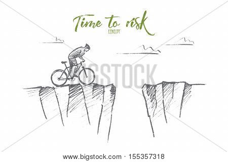Vector hand drawn time to risk concept sketch. Cyclist riding to edge of mountain and ready to jump to other side over deep pass. Lettering Time to risk concept