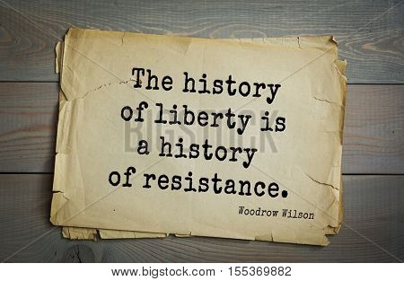 Top 30 quotes by Woodrow Wilson - American politician, academic, 28th President USA. The history of liberty is a history of resistance.
