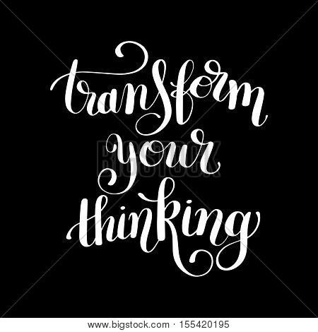 transform your thinking black ink hand lettering positive concept motivation phrase, calligraphy vector illustration