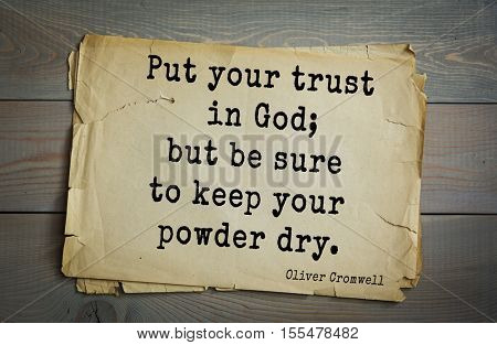 Top 15 quotes by Oliver Cromwell - English military and political leader , Lord Protector. Put your trust in God; but be sure to keep your powder dry.