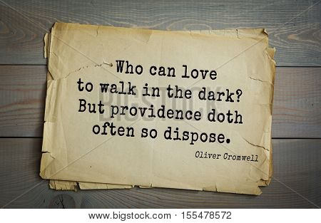 Top 15 quotes by Oliver Cromwell - English military and political leader , Lord Protector. Who can love to walk in the dark? But providence doth often so dispose.