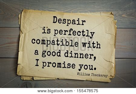 Top 30 quotes by William Thackeray - English writer of the XIX century.Despair is perfectly compatible with a good dinner, I promise you.