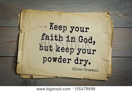 Top 15 quotes by Oliver Cromwell - English military and political leader , Lord Protector. Keep your faith in God, but keep your powder dry.