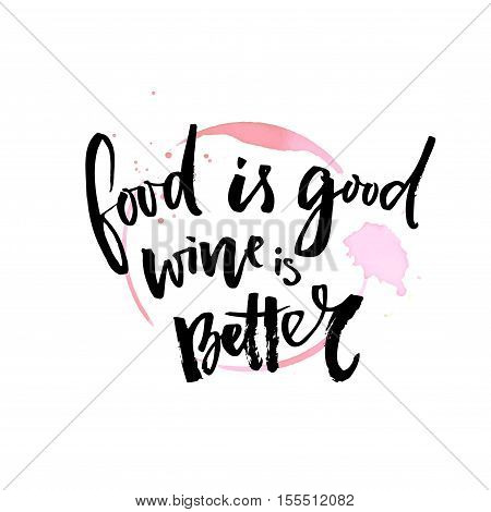 Food is good. Wine is better. Funny quote about wine. Vector typography