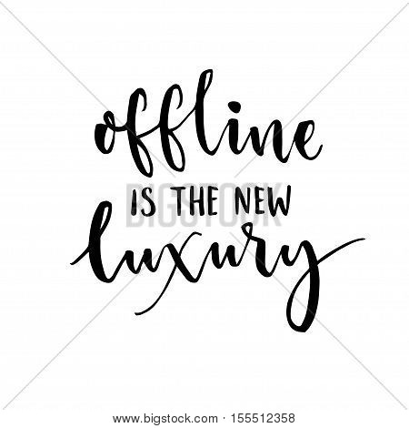 Offline is the new luxury. Inspirational saying about internet and social media