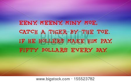 Traditional children's rhymes.  Eeny, meeny, miny moe,