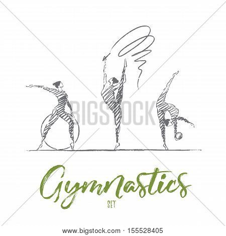 Vector hand drawn gymnastics set concept sketch. Three female gymnasts with ribbon, hoop and ball showing their flexibility and skills. Lettering Gymnastics set