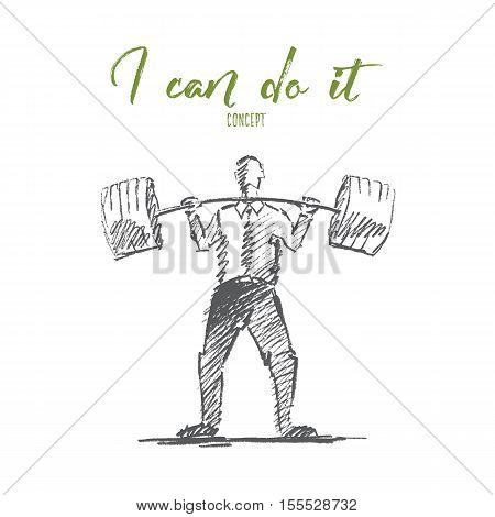 Vector hand drawn I can do it motivational concept sketch. Businessman standing and trying to raise heavy barbell. Lettering I can do it concept