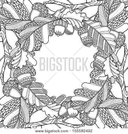 Nature magic forest frame with Oak leaves and acorns in doodle style. Floral, ornate, decorative, tribal design elements. Black and white background. Zentangle coloring book page