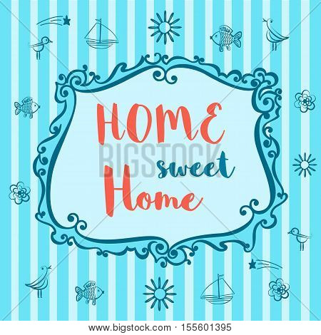 Motivated Quote. Home Sweet Home Sign. Vintage style. Decorative frame. Retro background and Cute border. Home interior. House exterior. Famous quote Motivated words. Vector Illustration.