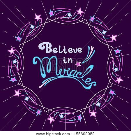 Miracles. Hand drawn lettering. Quotation Believe in Miracles. Circle frame, star flying. Motivated quote. Inspirational words. Modern vector calligraphy on violet background. Vector Illustration