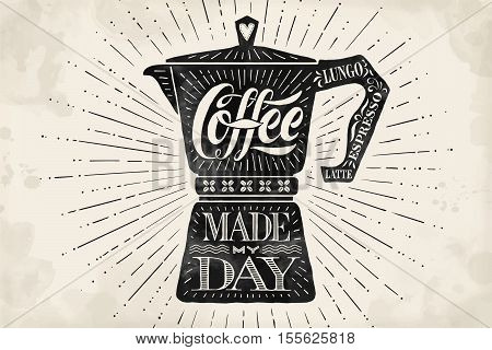 Poster coffee pot moka with hand drawn lettering Coffee made my day. Monochrome vintage drawing for drink and beverage menu or t-shirt print. Vector Illustration