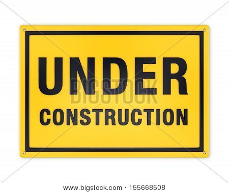 Under construction sign: yellow metal plate with black text in frame attached with screw-bolt isolated on white background. 3D illustration