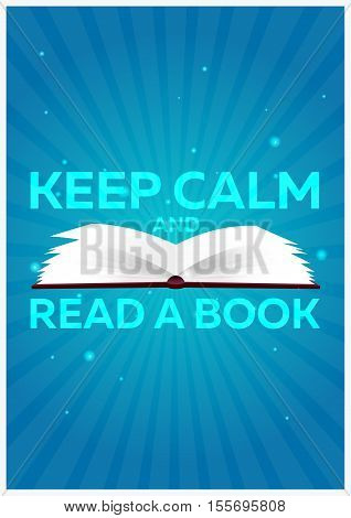 Book Poster. Keep Calm And Read A Book. Open Book With Mystic Bright Light On Blue Background. Vecto
