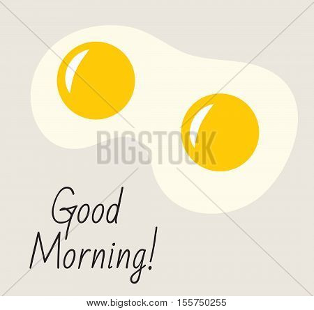 Postcard poster with inscription Good morning. Fried eggs breakfast Good morning concept. Fried eggs icon. Vector illustration
