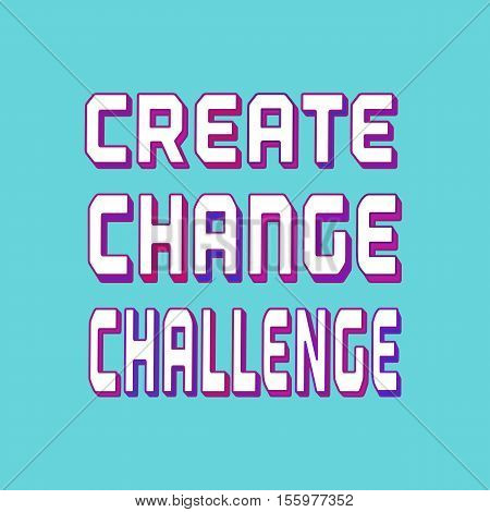 Challenge Concept. Typography Poster. Motivation Quote slogan to create change challenging.  Design Idea for business motivating banner background element logo, web. Vector creative motto
