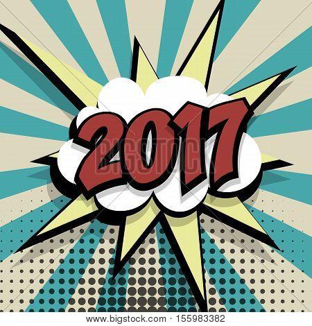 New year 2017. Speech comic bubble text color background. Pop art style vector illustration. Retro burst expression speech pop art bubble cloud explosion. Boom communication graphic talk humor