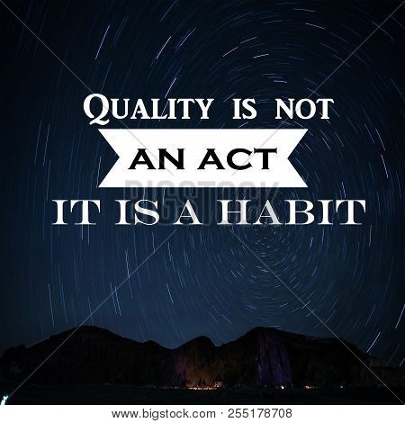 Motivation Quote Quality Is Not An Act It Is A Habit,positive, Motivational