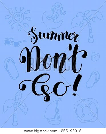 Summer Don't Go Vector Poster. Black Ink Lettering And Vacation Clipart. Summer Holiday Vertical Car