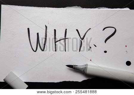 Handwritten Text Why As Question. Written On White Paper With Black Marker. Concept Meaning Asking F