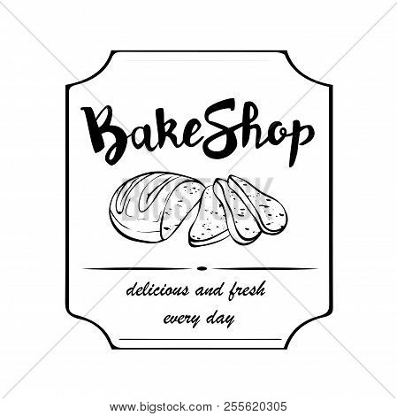A Signboard, A Logo, A Template For A Bakeshop, A Bread Store, An Element Of Decor. Fresh Bread And