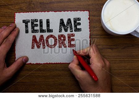 Word Writing Text Tell Me More. Business Concept For A Call To Start A Conversation Sharing More Kno