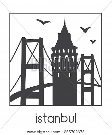 Istanbul. Vector Illustration Of Famous Turkish Attractions The Bridge And Galata Tower. Black Silho