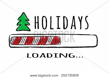 Progress Bar With Inscription Holidays Loading And Fir-tree In Sketchy Style. Vector Christmas Illus