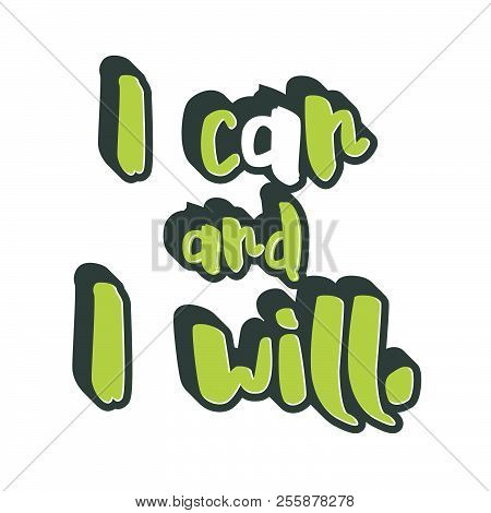 I Can And I Will Lettering. Nice Calligraphic Artwork For Greeting Cards, Poster Pints Or Wall Art.