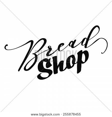 Bread Shop Lettering. Nice Calligraphic Artwork For Greeting Cards, Poster Pints Or Wall Art. Hand-d