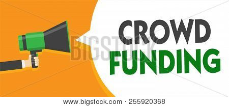 Handwriting text Crowd Funding. Concept meaning Fundraising Kickstarter Startup Pledge Platform Donations Man holding megaphone loudspeaker speech bubble message speaking loud. poster