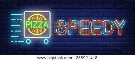 Speedy Pizza Neon Sign. Cart With Pizza In Motion On Brick Wall Background. Vector Illustration In N