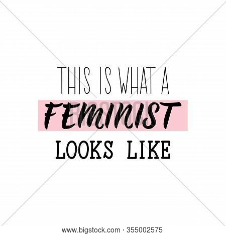 This Is What A Feminist Looks Like. Feminist Lettering. Can Be Used For Prints Bags, T-shirts, Poste