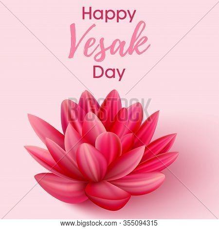 Vesak Day Celebration. Buddha Day And Lotus Realistic Vector Illustration.