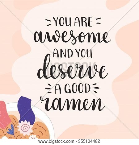 Ramen Lettering, You Are Awesome And You Deserve Tasty Ramen, Motivation And Inspiration Lettering Q