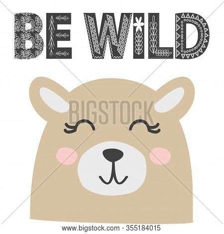 Cute Little Bear Smiling Face In Scandinavian Style. Inscription Quote Be Wild In Ethnic Norman Styl