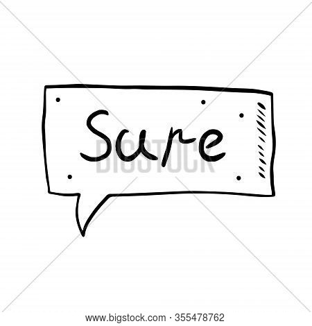 Sure Speech Bubble, Comics Design. Chat, Text. Cartoon Doodle Hand Drawn Vector Illustration, Sticke