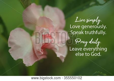 Inspirational Quote - Live Simply. Love Generously. Speak Truthfully. Pray Daily. Leave Everything E