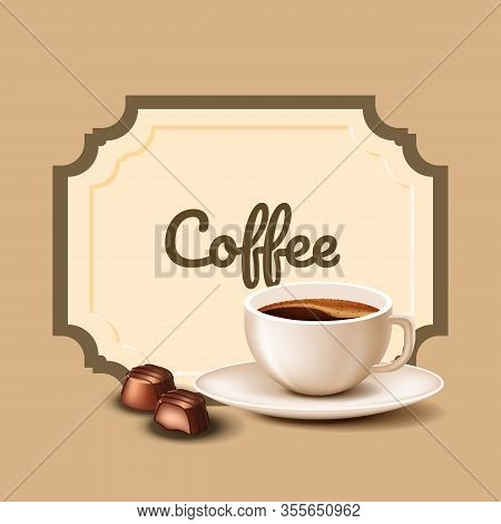 Cup Coffee And Chocolate Candies. Coffee Time. Natural Arabica. Vector Illustration. Nature Composit