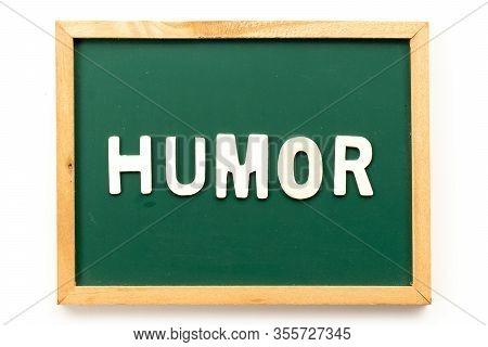 Letter In Word Humor On Blackboard In White Background
