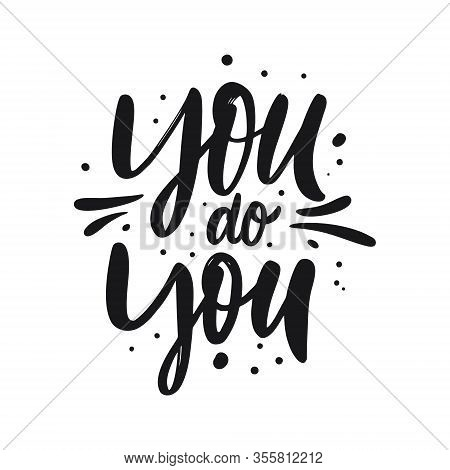 You Do You. Hand Drawn Motivation Lettering Phrase. Black Ink. Vector Illustration. Isolated On Whit