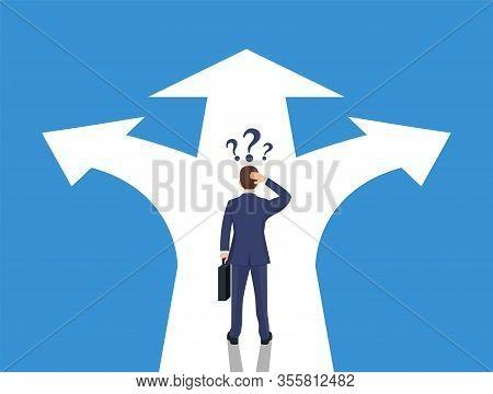 Choice Way Concept. Businessman Before Choosing. Crossroads Arrows. Decide Direction. Human Standing