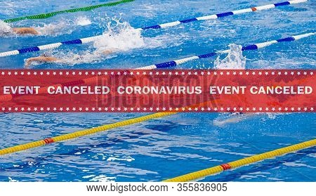 Warning Tape Event Canceled Coronavirus In Background Athletes Swimmers Swim Freestyle In Swimming C