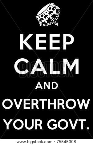 Keep Calm And Overthrow Your Govt. Poster Art poster