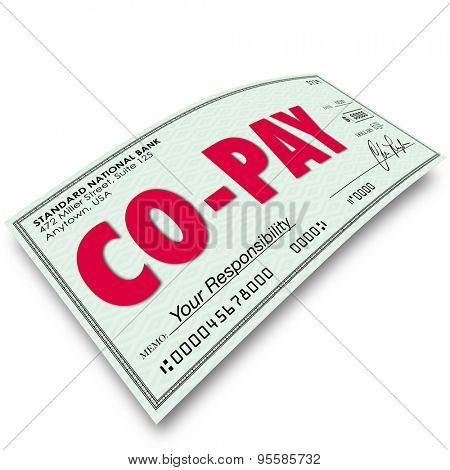 Co-Pay word on a check to illustrate a deductible payment or your share of an obligation or medical insurance coverage