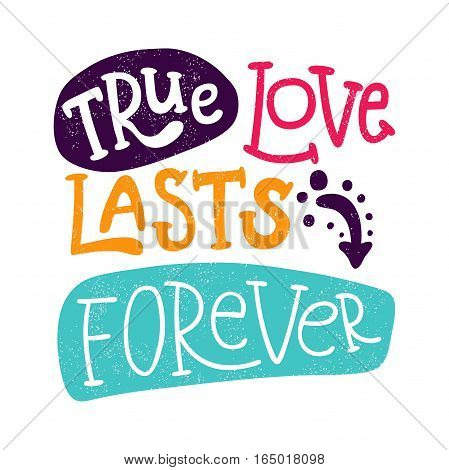 True love lasts forever. Bright multi-colored romantic letters. Modern, stylish hand drawn lettering. Quote. Hand-painted inscription. Calligraphy poster, typography. Hearts. Valentine's Day.